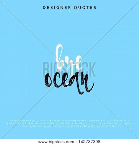 Bye ocean inscription. Hand drawn calligraphy, lettering motivation poster. Modern brush calligraphy. Isolated phrase vector illustration.