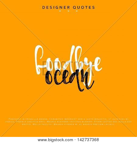 Goodbye ocean inscription. Hand drawn calligraphy, lettering motivation poster. Modern brush calligraphy. Isolated phrase vector illustration.