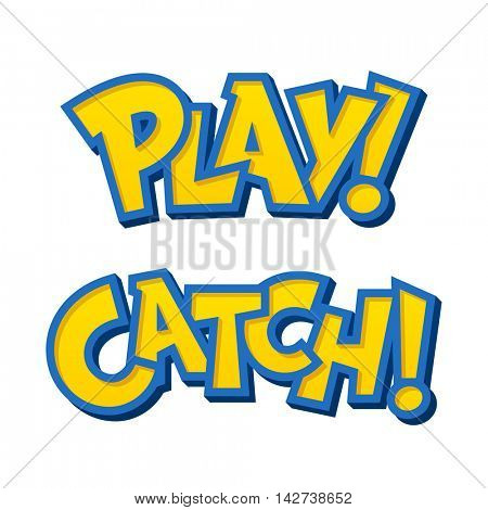Mobile device game style lettering with phrases Play! and Catch!