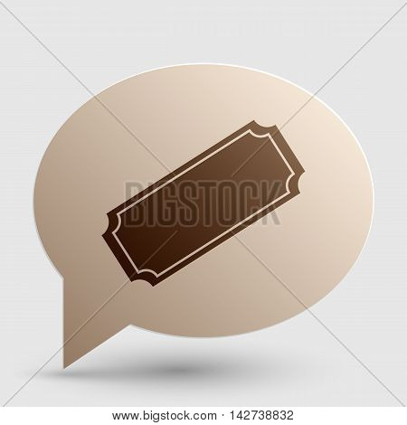 Ticket sign illustration. Brown gradient icon on bubble with shadow.