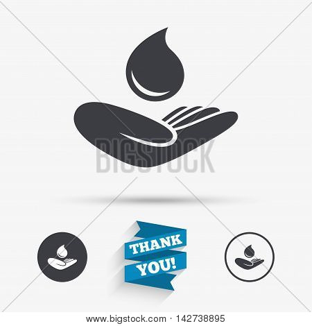 Save water sign icon. Hand holds water drop symbol. Environmental protection symbol. Flat icons. Buttons with icons. Thank you ribbon. Vector