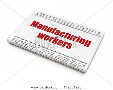 Manufacuring concept: newspaper headline Manufacturing Workers on White background, 3D rendering