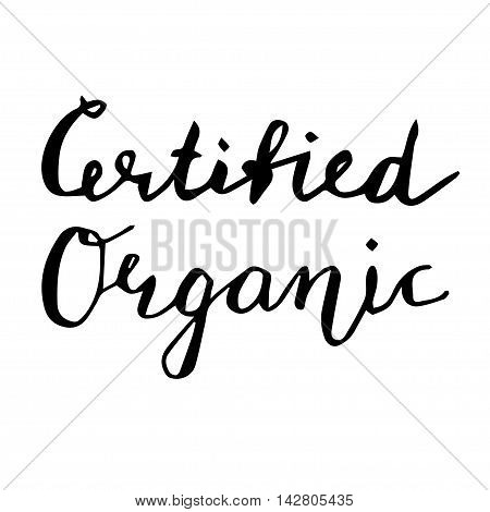Certified Organic Hand drawn lettering card. Ink illustration. Modern brush calligraphy. Isolated on white background.