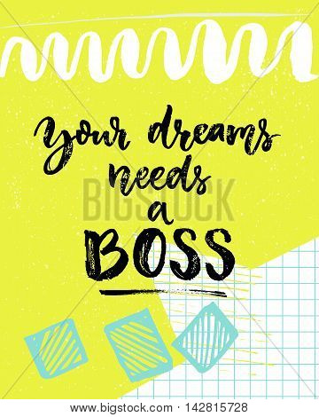 Your dreams needs a boss. Motivation saying about life and work. Inspirational quote, vector calligraphy on colorful green background with squared paper.