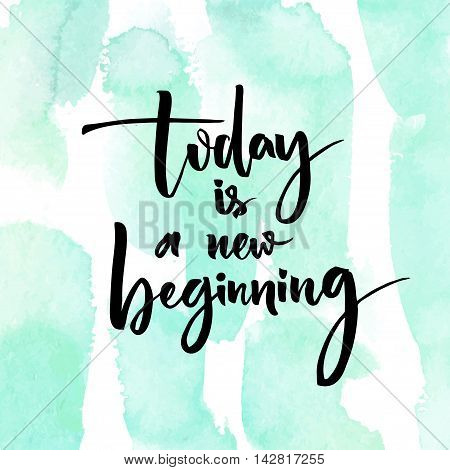 Today is a new beginning. Inspirational quote at turquoise watercolor strokes texture