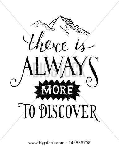 There is always more to discover - hand drawn black and white lettering