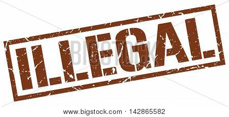 illegal stamp. brown grunge square isolated sign