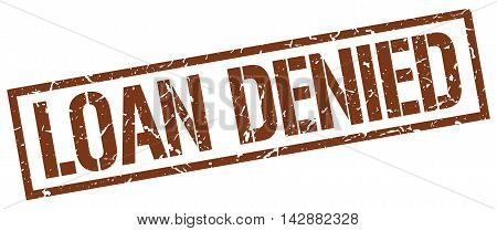 loan denied stamp. brown grunge square isolated sign