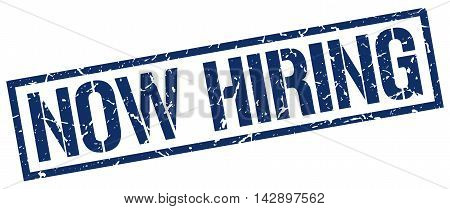 now hiring stamp. blue grunge square isolated sign
