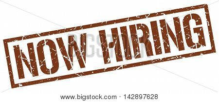 now hiring stamp. brown grunge square isolated sign