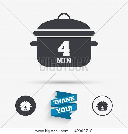 Boil 4 minutes. Cooking pan sign icon. Stew food symbol. Flat icons. Buttons with icons. Thank you ribbon. Vector