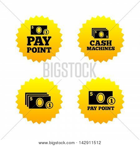 Cash and coin icons. Cash machines or ATM signs. Pay point or Withdrawal symbols. Yellow stars labels with flat icons. Vector