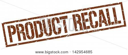 product recall stamp. brown grunge square isolated sign