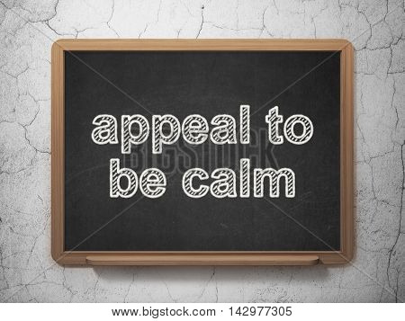 Political concept: text Appeal To Be Calm on Black chalkboard on grunge wall background, 3D rendering