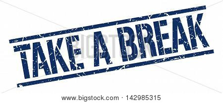 take a break stamp. blue grunge square isolated sign