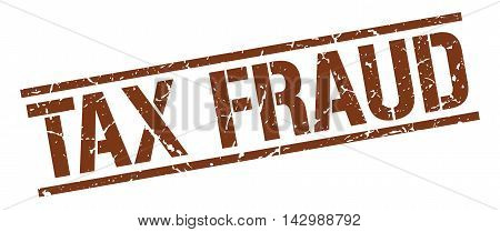 tax fraud stamp. brown grunge square isolated sign