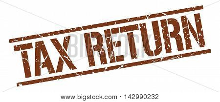 tax return stamp. brown grunge square isolated sign