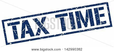 tax time stamp. blue grunge square isolated sign