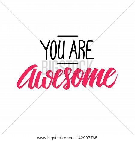 Handwritten phrase You are Awesome. Hand drawn lettering.