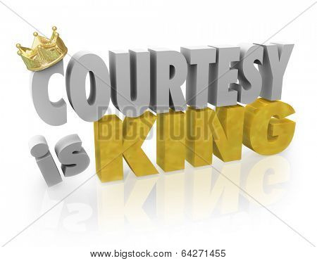 Courtesy is King 3d Words Customer Service Help Manners Politeness
