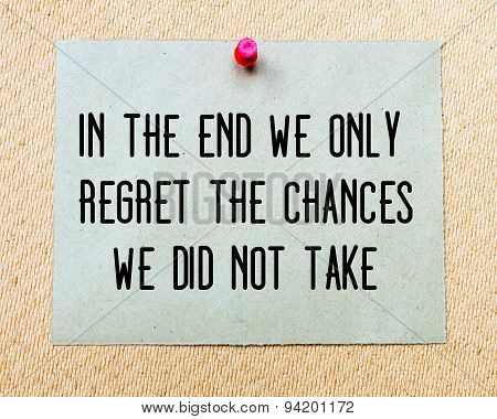 In The End We Only Regret The Chances We Did Not Take
