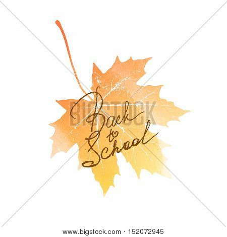 Back to school. Vector education illustration of Back To School handwritten label with watercolor maple leaf. Lettering composition with maple leaf and Back to school sign
