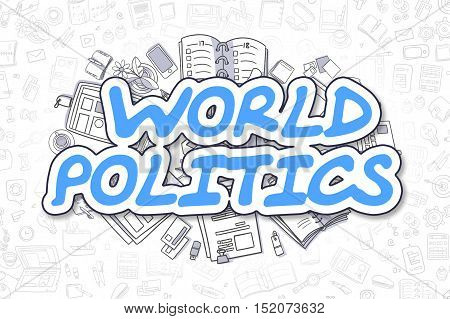 World Politics - Hand Drawn Business Illustration with Business Doodles. Blue Word - World Politics - Cartoon Business Concept.