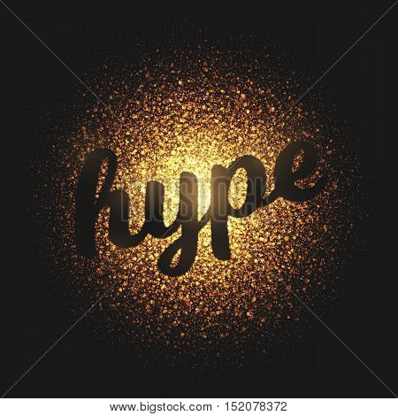 Hype. Bright golden shimmer glowing round particles vector background. Scatter shine tinsel light explosion effect.  Lettering and calligraphy artwork illustration