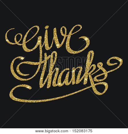 Happy thanksgiving day greeting card with gold glittering hand lettering on black background. Give thanks three-dimensional volumetric text with shadow