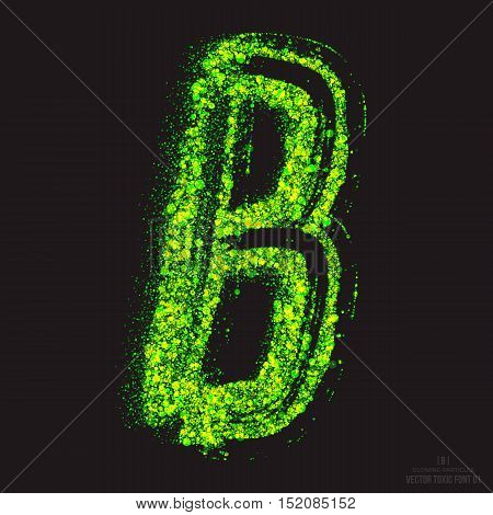 Vector grunge toxic font 001. Letter B. Abstract acid scatter glowing bright green color particles background. Radioactive waste. Zombie apocalypse. Grungy shape. Hand made design element
