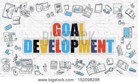 Goal Development Concept. Goal Development Drawn on White Brick  Wall. Goal Development in Multicolor. Modern Style Illustration. Doodle Design Style of Goal Development. Line Style Illustration.