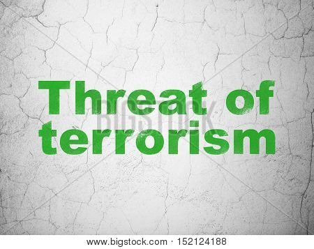 Politics concept: Green Threat Of Terrorism on textured concrete wall background