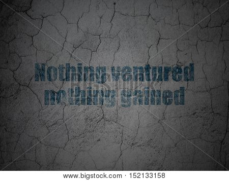 Finance concept: Blue Nothing ventured Nothing gained on grunge textured concrete wall background
