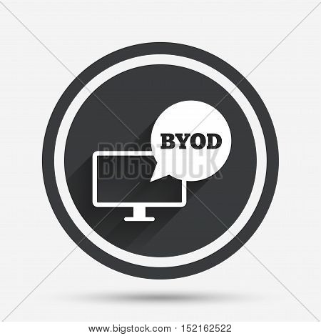 BYOD sign icon. Bring your own device symbol. Monitor tv with speech bubble sign. Circle flat button with shadow and border. Vector