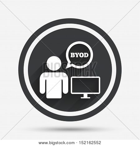 BYOD sign icon. Bring your own device symbol. User with monitor and speech bubble. Circle flat button with shadow and border. Vector