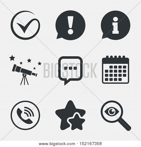 Check or Tick icon. Phone call and Information signs. Support communication chat bubble symbol. Attention, investigate and stars icons. Telescope and calendar signs. Vector