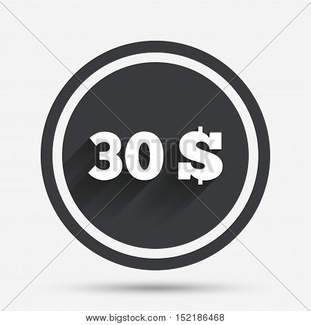 30 Dollars sign icon. USD currency symbol. Money label. Circle flat button with shadow and border. Vector