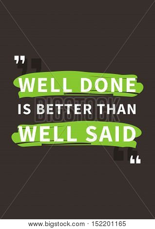 Well done is better than well said. Inspirational motivational words. Vector typography concept design illustration. A4 size ready to print.