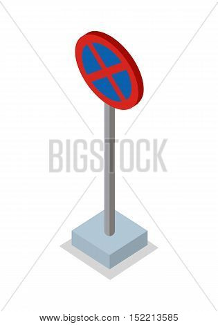 No stopping - traffic sign. Round road sign on base. Standing is prohibited. City isometric object in flat. Drive Safety. Isolated vector illustration on white background.