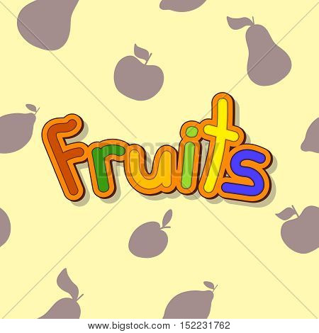 Seamless pattern with fruits. Vector lettering with fruits. Apple, lemon, pear, plum.