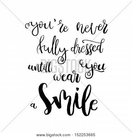 You Are Never Fully Dressed Until You Wear A Smile - Handdrawn Lettering Print. Vector Art Isolated