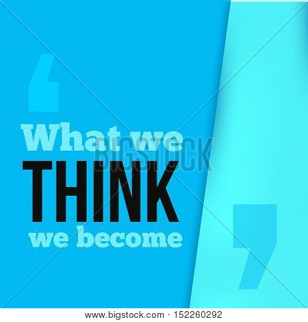 What you think you become. Buddha. Inspirational and motivational hipster illustration. Typography for t-shirt print.