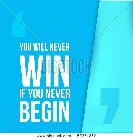 You will never win if you never begin. Achieve goal, success in business motivational quote, modern typography background for poster