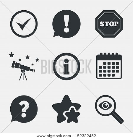 Information icons. Stop prohibition and question FAQ mark speech bubble signs. Approved check mark symbol. Attention, investigate and stars icons. Telescope and calendar signs. Vector