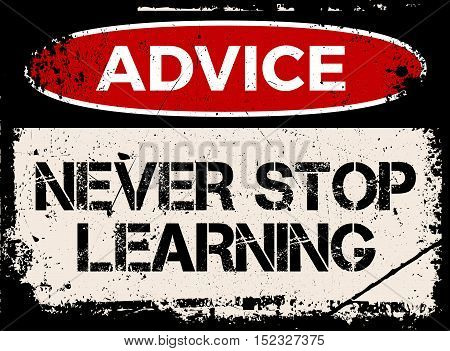 Advice, Never Stop Learning
