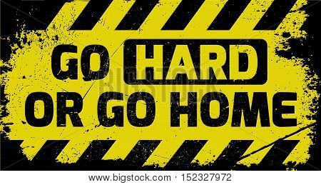 Go Hard Or Go Home Sign