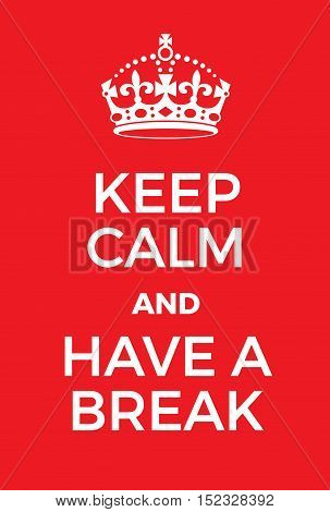 Keep Calm And Have A Break Poster