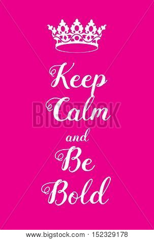 Keep Calm And Be Bold Poster