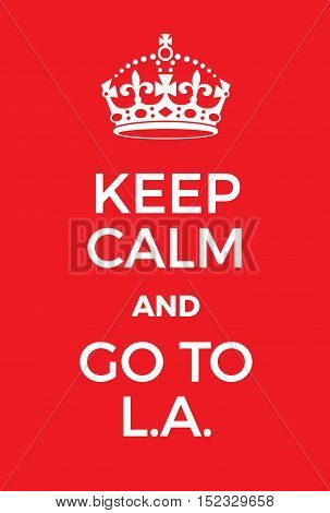 Keep Calm And Go To La Poster