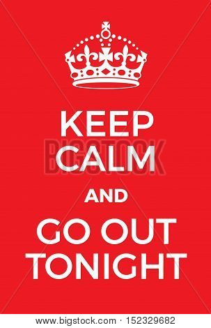 Keep Calm And Go Out Tonight Poster
